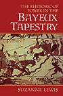 The Rhetoric of Power in the Bayeux Tapestry by Suzanne Lewis (Paperback, 2011)