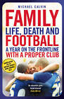 Family: Life, Death and Football: A Year on the Frontline with a Proper Club by Michael Calvin (Paperback, 2012)