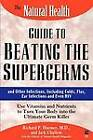 The Natural Health Guide to Beating Supergerms: Use Vitamins and Nutrients to Turn Your Body into the Ultimate Germ Killer by Richard P. Huemer, Jack Challem (Paperback, 1997)