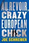 Au Revoir, Crazy European Chick by Joe Schreiber (Paperback / softback, 2013)