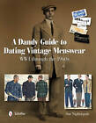 A Andy Guide to Dating Vintage Menswear: WWI Through the 1960s by Sue Nightingale (Hardback, 2012)