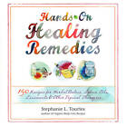 Hands-on Healing Remedies: 150 Recipes for Herbal Balms, Salves, Oils, Liniments & Other Topical Therapies by Stephanie L. Tourles (Paperback, 2012)