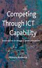 Competing Through ICT Capability: Innovation in Image Communication by Mitsuru Kodama (Hardback, 2012)