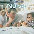 I Want to Be a Nurse by Dan Liebman (Hardback, 2013)