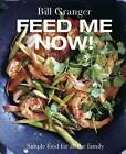 Feed Me Now!: Simple Food for All the Family by Bill Granger (Hardback, 2013)