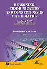 Reasoning, Communication and Connections in Mathematics: Yearbook, Association of Mathematics Educators: 2012 by World Scientific Publishing Co Pte Ltd (Hardback, 2012)