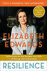 Resilience: Reflections on the Burdens and Gifts of Facing Life's Adversities by Elizabeth Edwards (Paperback / softback, 2010)