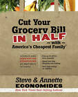 Cut Your Grocery Bill in Half with America's Cheapest Family: Includes So Many Innovative Strategies You Won't Have to Cut Coupons by Steve Economides (Paperback / softback, 2010)
