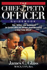 The Ultimate Chief Petty Officer Guidebook: Tips, Tactics, and Techniques for Sailors Who are Serious About Becoming a Chief Petty Officer by James C. Glass (Paperback, 2013)