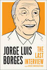 Jorge Luis Borges: the Last Interview: And Other Coversations by Jorge Luis Borges, Gloria Lopez Lecube (Paperback, 2013)