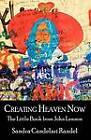 Creating Heaven Now, the Little Book from John Lennon by Sandra Candelari Randel (Paperback / softback, 2009)