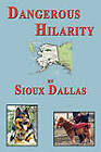Dangerous Hilarity: The Great Adventures of the Jackson Twins, Their Family and the Dogs in Their Lives, A Novel for Teens and Young Adults and All Those Who are Young at Heart by Sioux Dallas (Paperback, 2010)