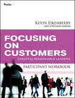 Focusing on Customers Participant Workbook: Creating Remarkable Leaders by Kevin Eikenberry (Paperback, 2010)