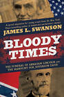 Bloody Times: The Funeral of Abraham Lincoln and the Manhunt for Jefferson Davis by James L Swanson (Hardback, 2011)