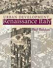 Urban Development in Renaissance Italy by Paul N. Balchin (Paperback, 2008)