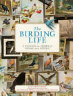 The Birding Life: A Passion for Birds at Home and Afield by Laurence Sheehan, Carol Sama Sheehan (Hardback, 2011)