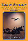 Eyes of Artillery: The Origins of Modern United States Army Aviation in World War II by Edgar F Raines (Paperback, 2009)