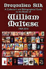 Draqualian Silk: A Collector's and Bibliographical Guide to the Books of William Maltese, 1969-2010 by William Maltese (Paperback / softback, 2010)