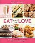Eat What You Love: More Than 300 Incredible Recipes Low in Sugar, Fat, and Calories by Marlene Koch (Hardback, 2010)
