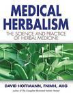 Medical Herbalism: Principles and Practices by David Hoffmann (Hardback, 2003)