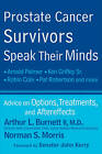 Prostate Cancer Survivors Speak Their Minds: Advice on Options, Treatments, and Aftereffects by Arthur L. Burnett, Norman Morris (Paperback, 2010)