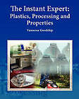 The Instant Expert: Plastics, Processing and Properties by Dr Vannessa Goodship (Paperback, 2010)