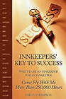 Innkeepers' Key to Success: Written by an Innkeeper for an Innkeeper: Come Fly with Me More Than 250,00 Hours by Fred S Thompson (Paperback, 2010)