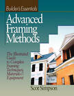 Builders Essentials: Advanced Framing Methods: The Illustrated Guide to Complex Framing Techniques, Materials & Equipment by Scot Simpson (Paperback, 2001)
