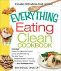 The Everything Eating Clean Cookbook:  Includes: Pumpkin Spice Smoothie, Garlic Chicken Stir-Fry, Tex-Mex Tacos, Mediterranean Couscous, Blueberry Almond Crumble...and Hundreds More! by Britt Brandon (Paperback, 2011)