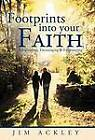 Footprints Into Your Faith: Enlightening, Encouraging & Empowering by Jim Ackley (Hardback, 2012)