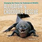 Alligator and Crocodile Rescue: Changing the Future for Endangered Wildlife by Trish Snyder (Paperback, 2006)