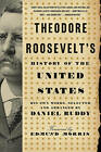 Theodore Roosevelt's History of the United States: His Own Words, Selected and Arranged by Daniel Ruddy by Daniel Ruddy (Paperback, 2011)