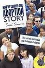 How We Survived Our Adoption Story by Sarah Simmons (Paperback, 2011)