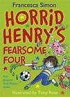 Horrid Henry's Fearsome Four: Four Favourite Early Reader Stories by Francesca Simon (Hardback, 2012)