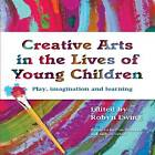 Creative Arts in the Lives of Young Children: Play, Imagination and Learning by Australian Council Educational Research (ACER) (Paperback, 2012)