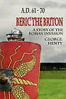 Beric the Briton: A Story of the Roman Invasion by George A Henty (Paperback, 2011)