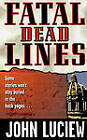 Fatal Dead Lines by John Luciew (Paperback, 2011)
