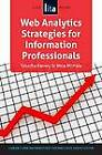 Web Analytics Strategies for Information Professionals: a LITA Guide by Tabatha Farney, Nina McHale, Tabiatha Farney (Microfilm, 2013)
