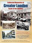 Collected Memories Of Greater London - South Of The Thames by Various (Paperback, 2013)