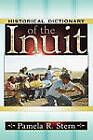 Historical Dictionary of the Inuit by Pamela R. Stern (Hardback, 2004)