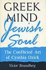 Greek Mind/Jewish Soul: Conflicted Art of Cynthia Ozick by Victor Strandberg (Paperback, 1994)