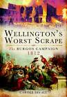 Wellington's Worst Scrape: The Burgos Campaign 1812 by Carole Divall (Hardback, 2012)