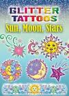 Glitter Tattoos Sun, Moon, Stars by Dover Publications Inc. (Paperback, 2007)