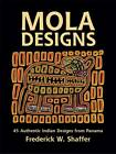 Mola Designs: 45 Authentic Indian Designs from Panama by F. W. Shaffer (Paperback, 2003)