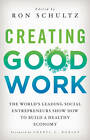 Creating Good Work: The World's Leading Social Entrepreneurs Show How to Build a Healthy Economy by Palgrave Macmillan (Hardback, 2013)