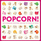 Popcorn!: 100 A-maize-ing Recipes to Make at Home by Andrea Robson, Carol Beckerman (Paperback, 2013)