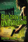 Children of the Underground: The Children of Paranoia Series by Trevor Shane (Paperback, 2013)