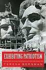 Exhibiting Patriotism: Creating and Contesting Interpretations of American Historic Sites by Teresa Bergman (Paperback, 2013)