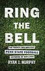 Ring the Bell:: The Twenty-Two Greatest Penn State Football Victories Of Our Lives by Ryan J. Murphy (Paperback, 2012)