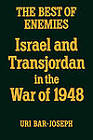 The Best of Enemies: Israel and Trans-Jordan in the War of 1948 by Uri Bar-Joseph (Paperback, 1987)